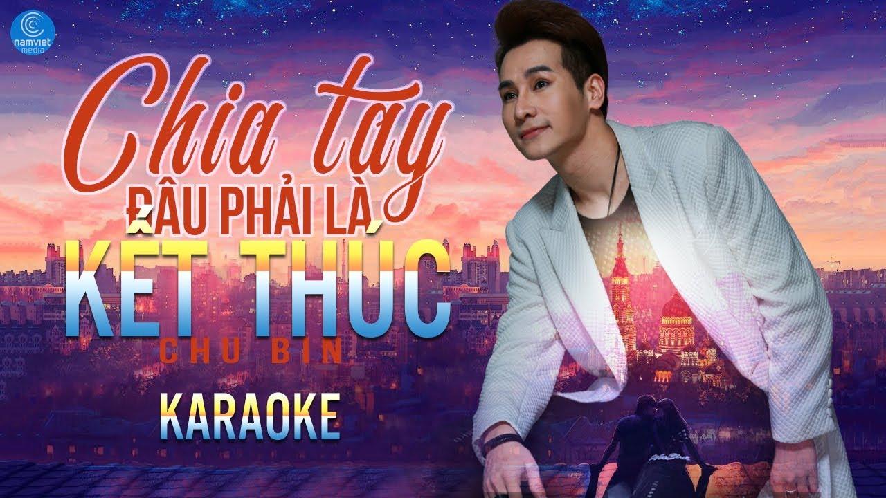 Chia Tay Đâu Phải Là Kết Thúc - Chu Bin - Karaoke