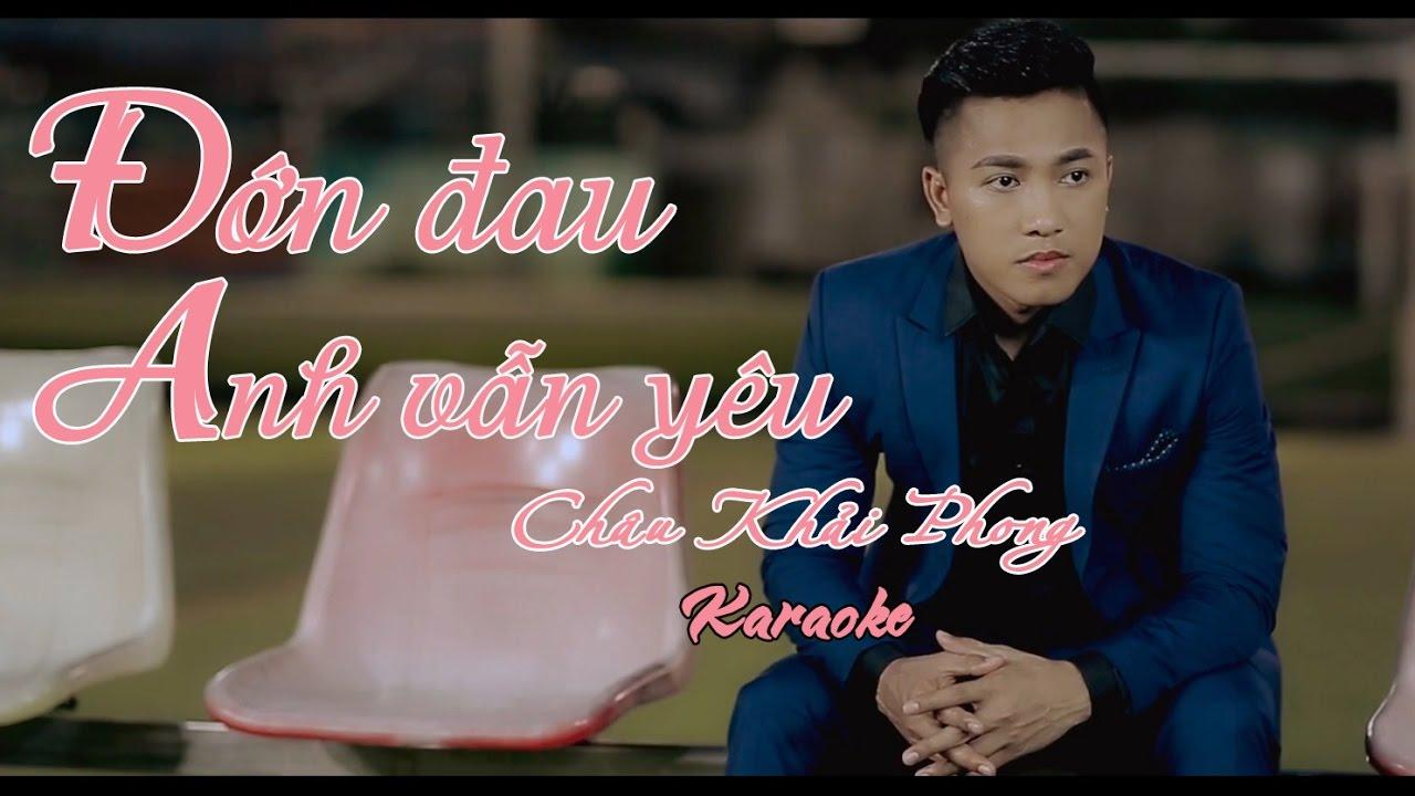 Đớn Đau Anh Vẫn Yêu - Châu Khải Phong - Karaoke