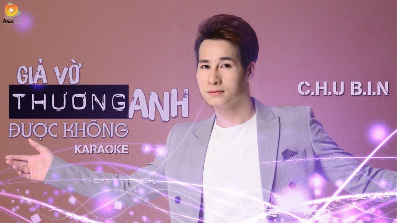 Giả Vờ Thương Anh Được Không - Chu Bin - Karaoke