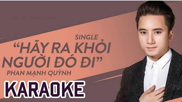 Hãy Ra Khỏi Người Đó Đi - Phan Mạnh Quỳnh - Karaoke