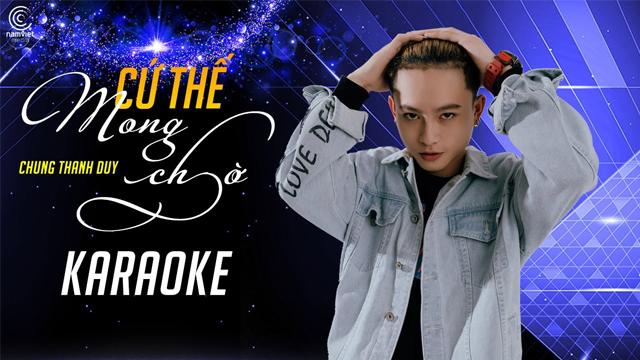 Cứ Thế Mong Chờ (New Version) - Chung Thanh Duy - Karaoke
