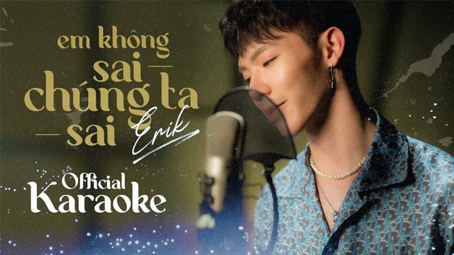 Em Không Sai, Chúng Ta Sai - Erik - Karaoke