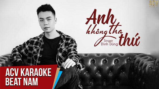 Anh Không Tha Thứ (Tone Nam) - Đình Dũng - Karaoke