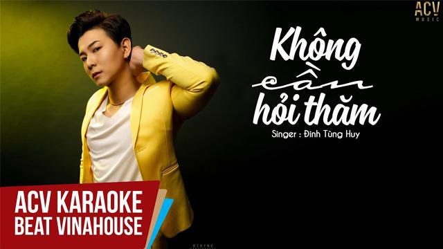 Không Cần Hỏi Thăm (Ciray Remix) - Đinh Tùng Huy - Karaoke