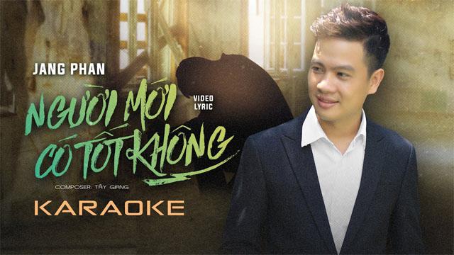 Người Mới Có Tốt Không - Jang Phan - Karaoke