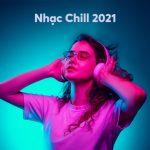 Liên Khúc Nhạc Chill mới nhất 2021