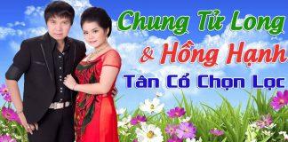 tuyển chon tân cổ dài hơi của Chung Tử Long và Hồng Hạnh