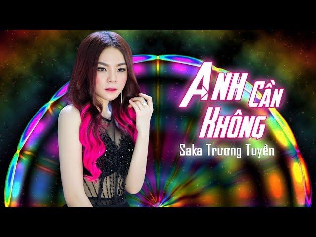 Anh Cần Không (Remix) - Saka Trương Tuyền