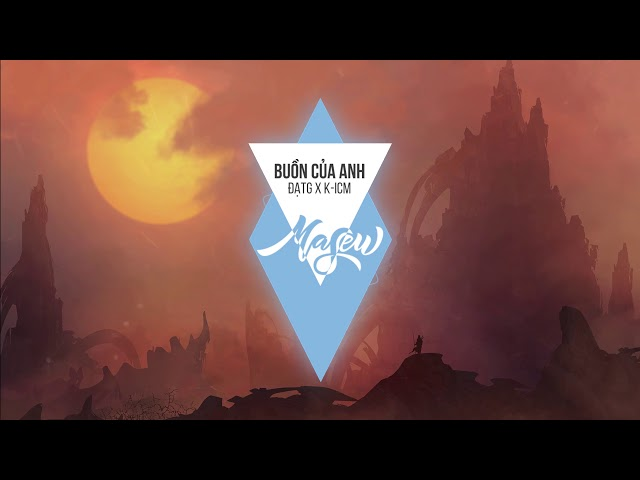 Buồn Của Anh ( Masew Remix ) - ĐạtG x K-ICM