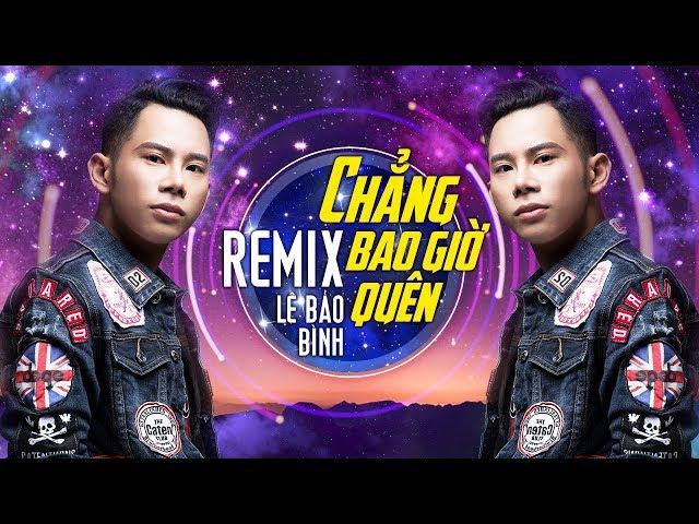 Chẳng Bao Giờ Quên - Lê Bảo Bình (Video Remix Lyrics)