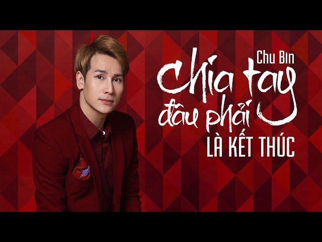 Chia Tay Đâu Phải Là Kết Thúc - Chu Bin (Video Lyrics)