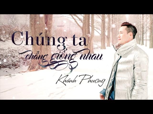 Chúng Ta Chẳng Giống Nhau - Khánh Phương (Official Lyric Video 4K)