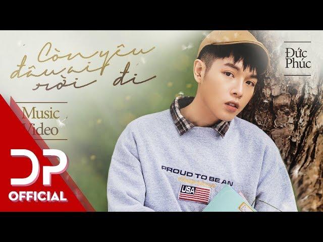 Còn Yêu, Đâu Ai Rời Đi - Đức Phúc (Official MV)