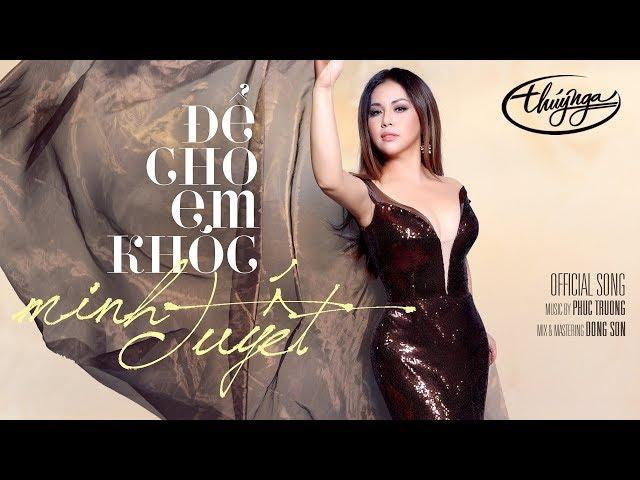 Để Cho Em Khóc - Minh Tuyết (Official MV)