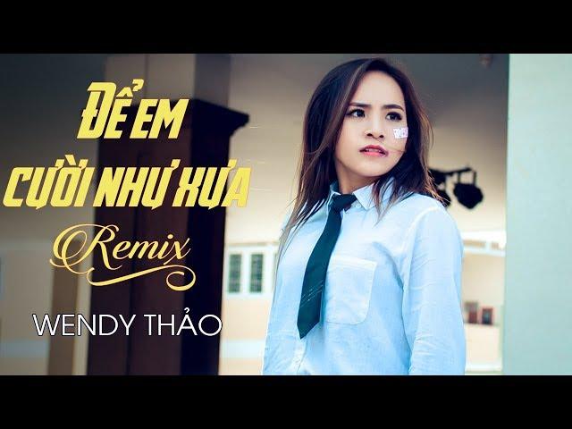 Để Em Cười Như Xưa Remix - Wendy Thảo ft. Phát Bi