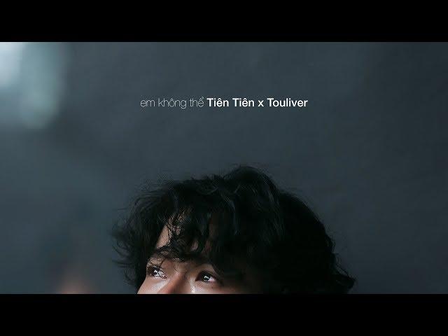 Em Không Thể - Tiên Tiên ft. Touliver (Official MV)