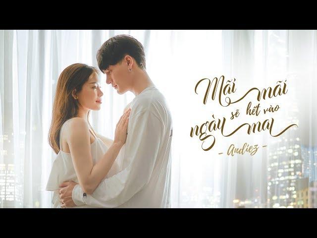 Mãi Mãi Sẽ Hết Vào Ngày Mai - ANDIEZ (Official MV)