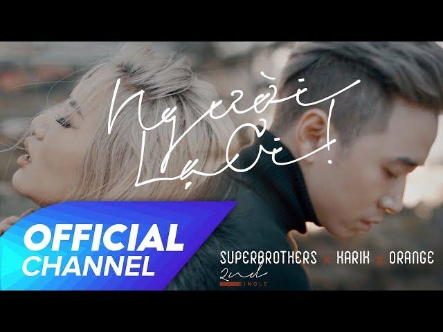 Người Lạ Ơi ! - Superbrothers ft. Karik & Orange (Official MV)