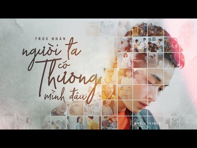 Người Ta Có Thương Mình Đâu - Trúc Nhân (Official MV)