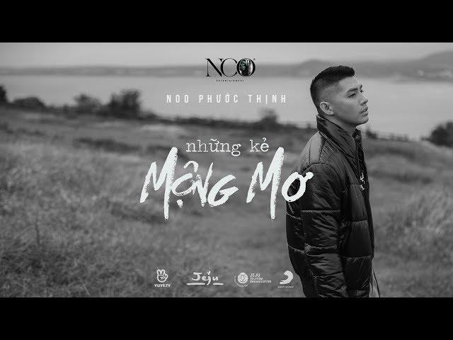 Những Kẻ Mộng Mơ - Noo Phước Thịnh (Official MV)