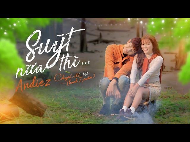 Suýt Nữa Thì - Andiez (Video Lyrics)