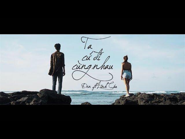 Ta Cứ Đi Cùng Nhau Đen ft. Linh Cáo (Official MV)