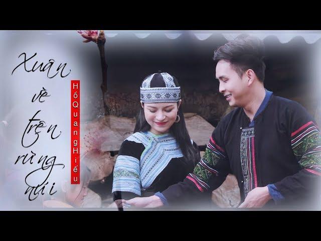 Xuân Về Trên Rừng Núi - Hồ Quang Hiếu (Official MV)