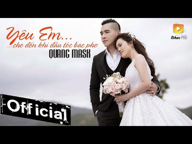 Yêu Em Cho Đến Khi Đầu Tóc Bạc Phơ - Quang Mask (Official MV)