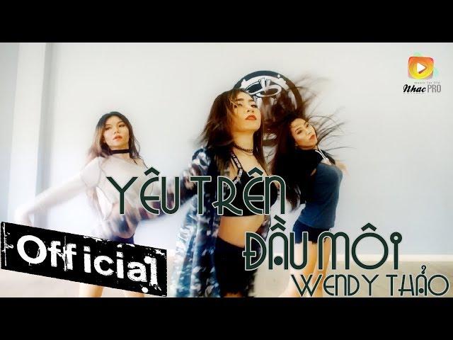 Yêu Trên Đầu Môi - Wendy Thảo ft. DJ Lê Trình The Remix 2017 (MV Dance Version Official 4K)