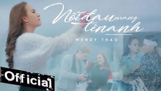 Nỗi Đau Mang Tên Anh  - Wendy Thảo (Official MV)