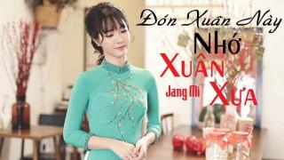 Đón Xuân Này Nhớ Xuân Xưa - Jang Mi (Cover)