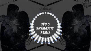 Yêu 5 (Rhymastic Remix)
