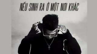 Nếu Sinh Ra Ở Một Nơi Khác (Official MV)