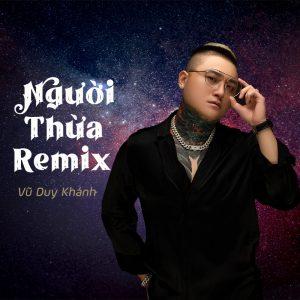 Người Thừa Tropical Remix - Vũ Duy Khánh