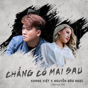 chẳng có mai sau - khang viet ft Nguyễn Bảo Ngọc